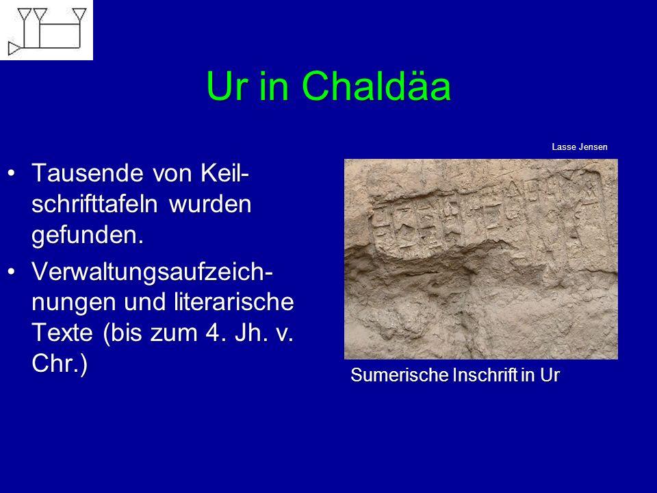 Ur in Chaldäa Tausende von Keil- schrifttafeln wurden gefunden.Tausende von Keil- schrifttafeln wurden gefunden. Verwaltungsaufzeich- nungen und liter
