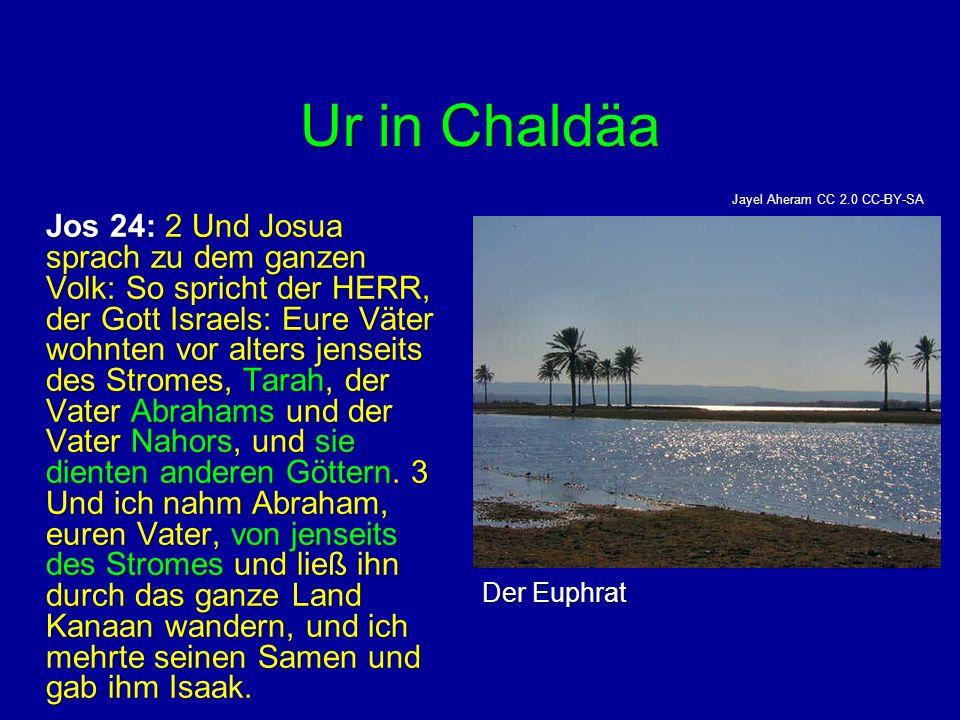 Ur in Chaldäa Jos 24: 2 Und Josua sprach zu dem ganzen Volk: So spricht der HERR, der Gott Israels: Eure Väter wohnten vor alters jenseits des Stromes