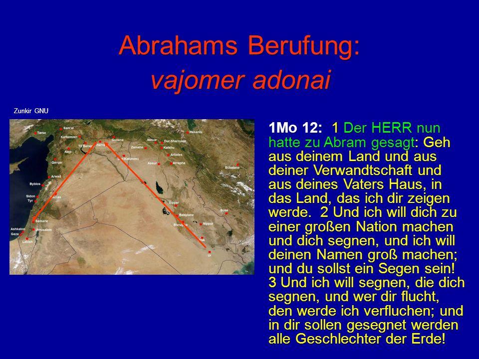 Abrahams Berufung: vajomer adonai 1Mo 12: 1 Der HERR nun hatte zu Abram gesagt: Geh aus deinem Land und aus deiner Verwandtschaft und aus deines Vater