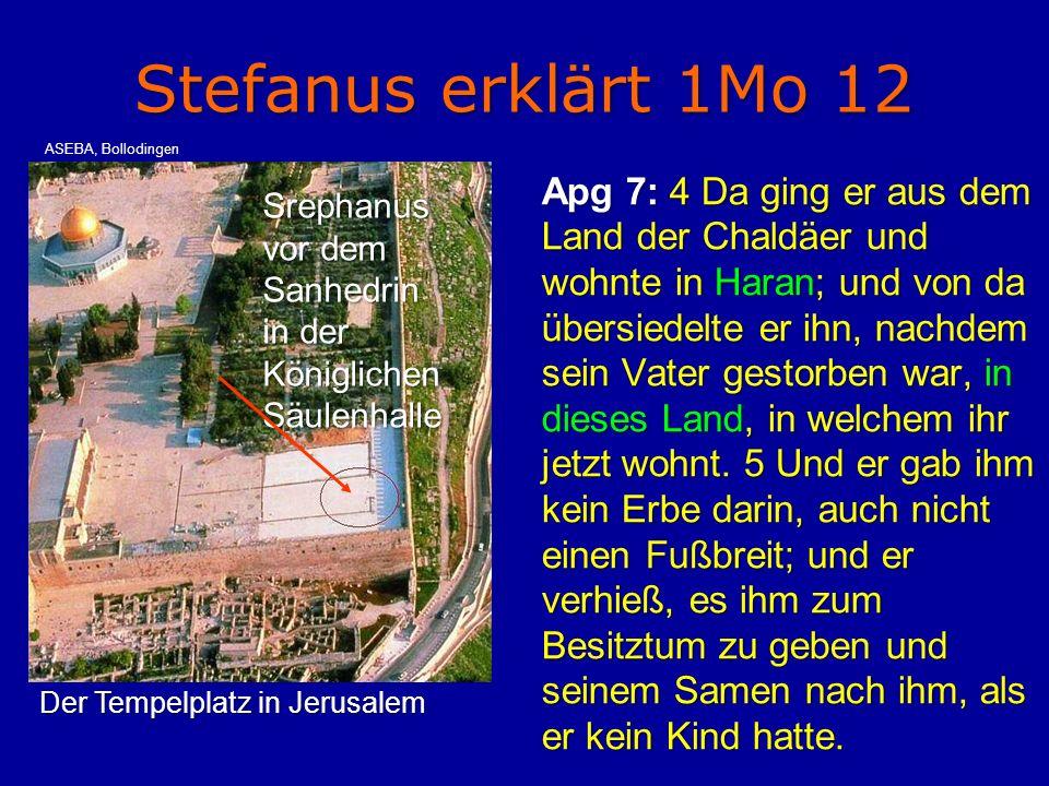 Stefanus erklärt 1Mo 12 Apg 7: 4 Da ging er aus dem Land der Chaldäer und wohnte in Haran; und von da übersiedelte er ihn, nachdem sein Vater gestorbe