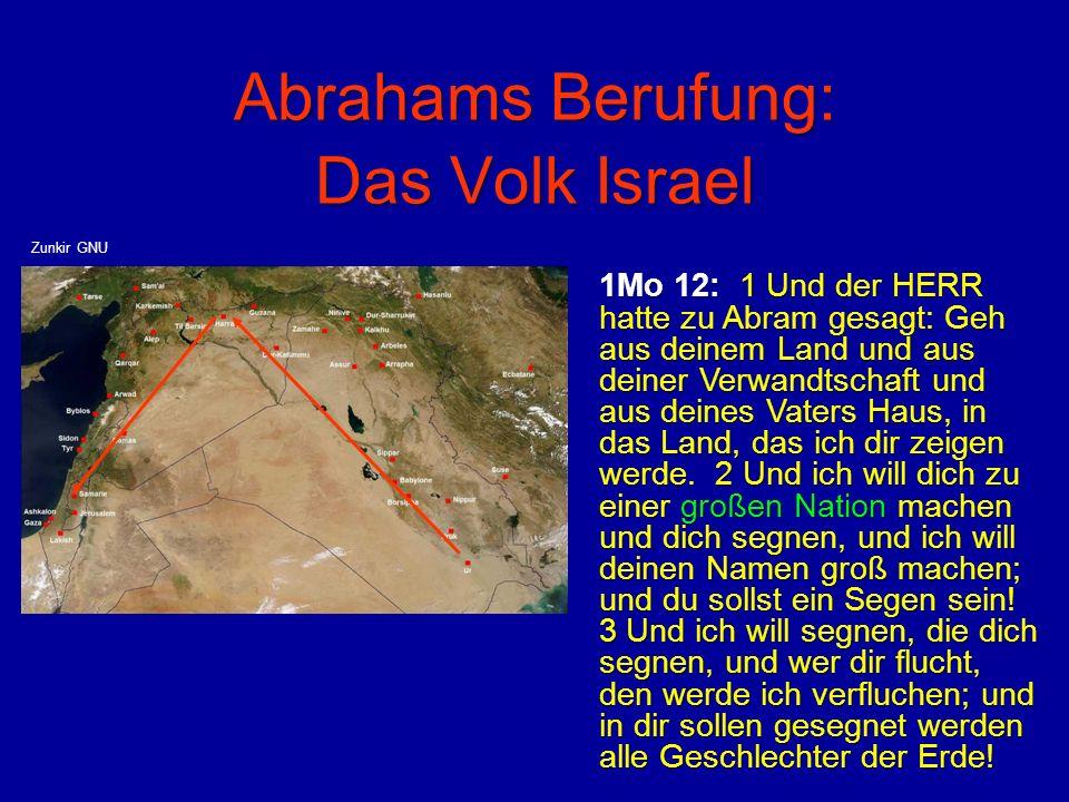 Abrahams Berufung: Das Volk Israel 1Mo 12: 1 Und der HERR hatte zu Abram gesagt: Geh aus deinem Land und aus deiner Verwandtschaft und aus deines Vate