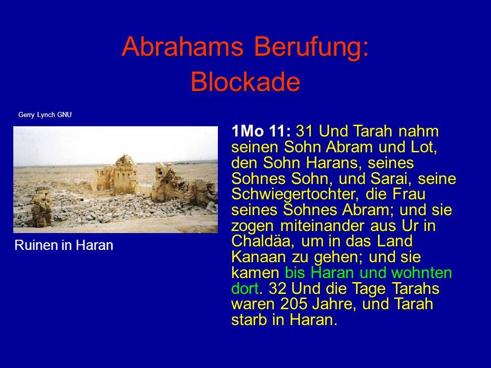 Abrahams Berufung: Blockade 1Mo 11: 31 Und Tarah nahm seinen Sohn Abram und Lot, den Sohn Harans, seines Sohnes Sohn, und Sarai, seine Schwiegertochte