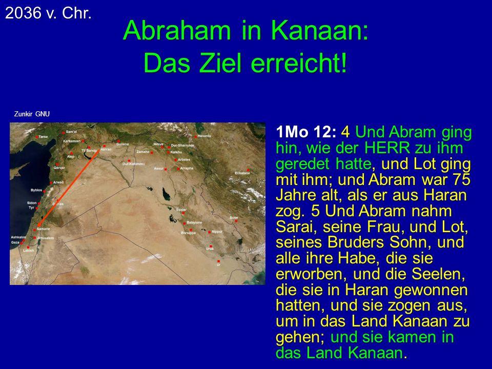 Abraham in Kanaan: Das Ziel erreicht! 1Mo 12: 4 Und Abram ging hin, wie der HERR zu ihm geredet hatte, und Lot ging mit ihm; und Abram war 75 Jahre al