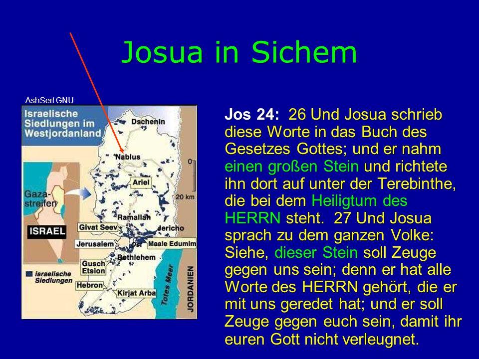 Josua in Sichem Jos 24: 26 Und Josua schrieb diese Worte in das Buch des Gesetzes Gottes; und er nahm einen großen Stein und richtete ihn dort auf unt