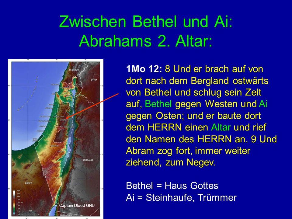 Zwischen Bethel und Ai: Abrahams 2. Altar: 1Mo 12: 8 Und er brach auf von dort nach dem Bergland ostwärts von Bethel und schlug sein Zelt auf, Bethel