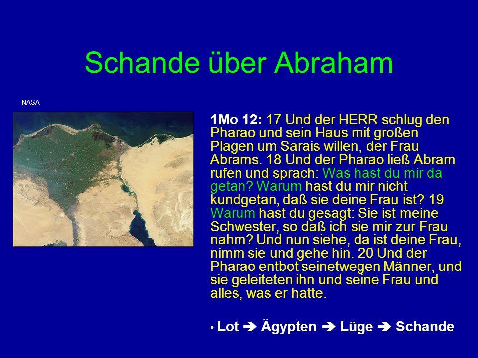 Schande über Abraham 1Mo 12: 17 Und der HERR schlug den Pharao und sein Haus mit großen Plagen um Sarais willen, der Frau Abrams. 18 Und der Pharao li