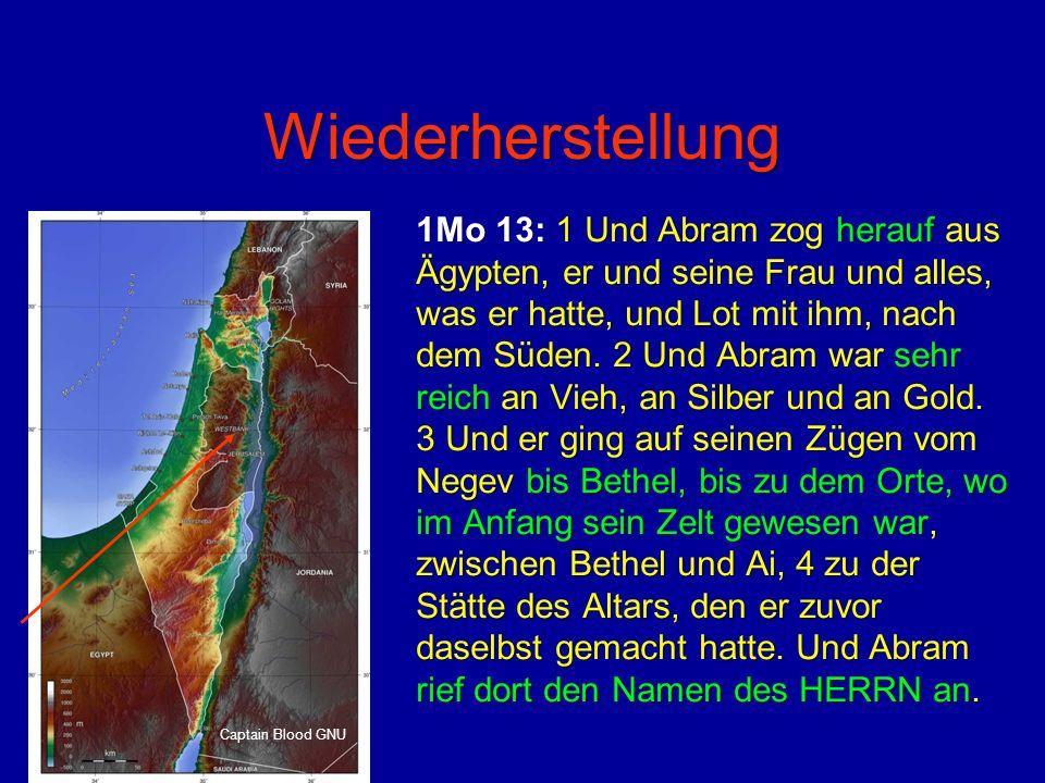 Wiederherstellung 1Mo 13: 1 Und Abram zog herauf aus Ägypten, er und seine Frau und alles, was er hatte, und Lot mit ihm, nach dem Süden. 2 Und Abram