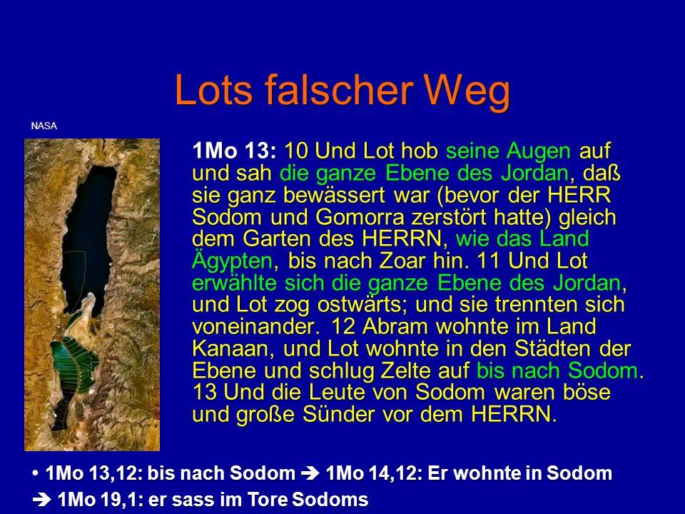Lots falscher Weg 1Mo 13: 10 Und Lot hob seine Augen auf und sah die ganze Ebene des Jordan, daß sie ganz bewässert war (bevor der HERR Sodom und Gomo
