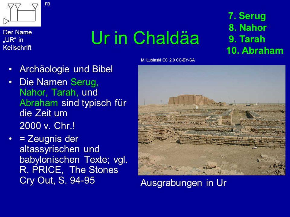 Ur in Chaldäa Archäologie und BibelArchäologie und Bibel Die Namen Serug, Nahor, Tarah, und Abraham sind typisch für die Zeit umDie Namen Serug, Nahor