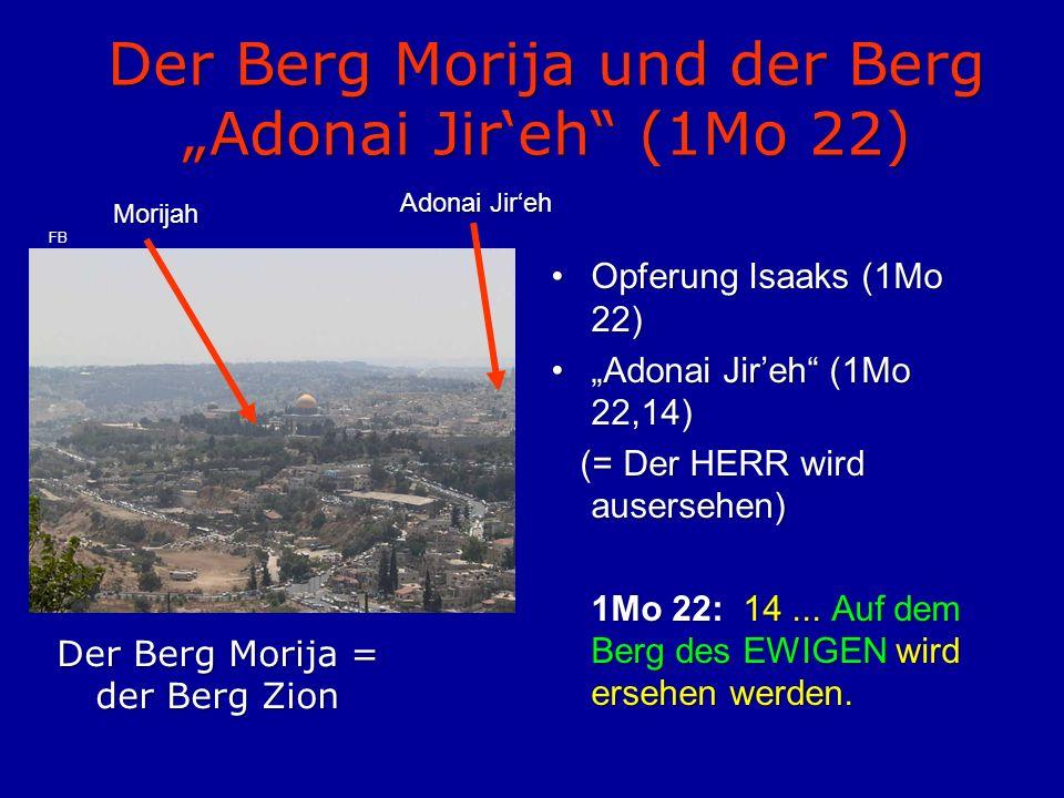 "Der Berg Morija und der Berg ""Adonai Jir'eh"" (1Mo 22) Opferung Isaaks (1Mo 22)Opferung Isaaks (1Mo 22) ""Adonai Jir'eh"" (1Mo 22,14)""Adonai Jir'eh"" (1Mo"