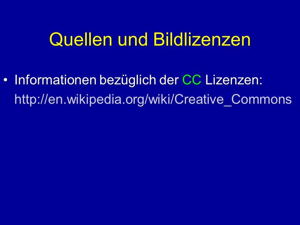Quellen und Bildlizenzen Informationen bezüglich der CC Lizenzen:Informationen bezüglich der CC Lizenzen:http://en.wikipedia.org/wiki/Creative_Commons