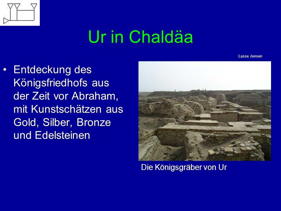 Ur in Chaldäa Entdeckung des Königsfriedhofs aus der Zeit vor Abraham, mit Kunstschätzen aus Gold, Silber, Bronze und EdelsteinenEntdeckung des Königs