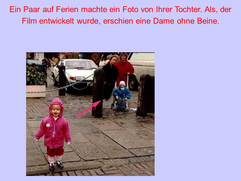 Ein Paar auf Ferien machte ein Foto von Ihrer Tochter. Als, der Film entwickelt wurde, erschien eine Dame ohne Beine.
