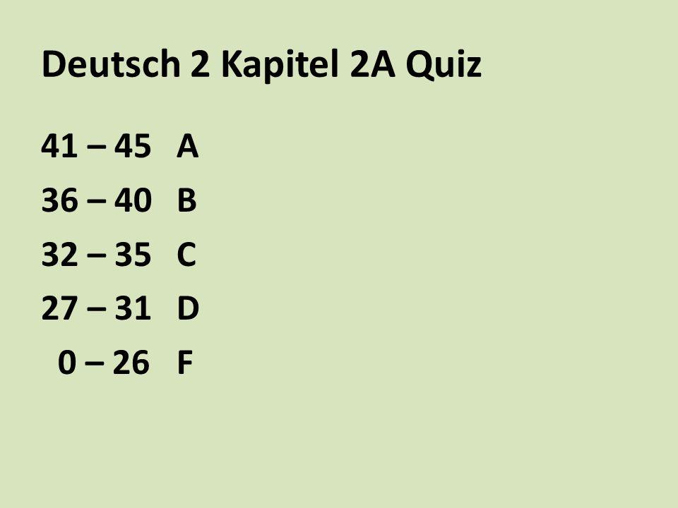 Deutsch 2 Kapitel 2A Quiz 41 – 45A 36 – 40B 32 – 35C 27 – 31D 0 – 26F