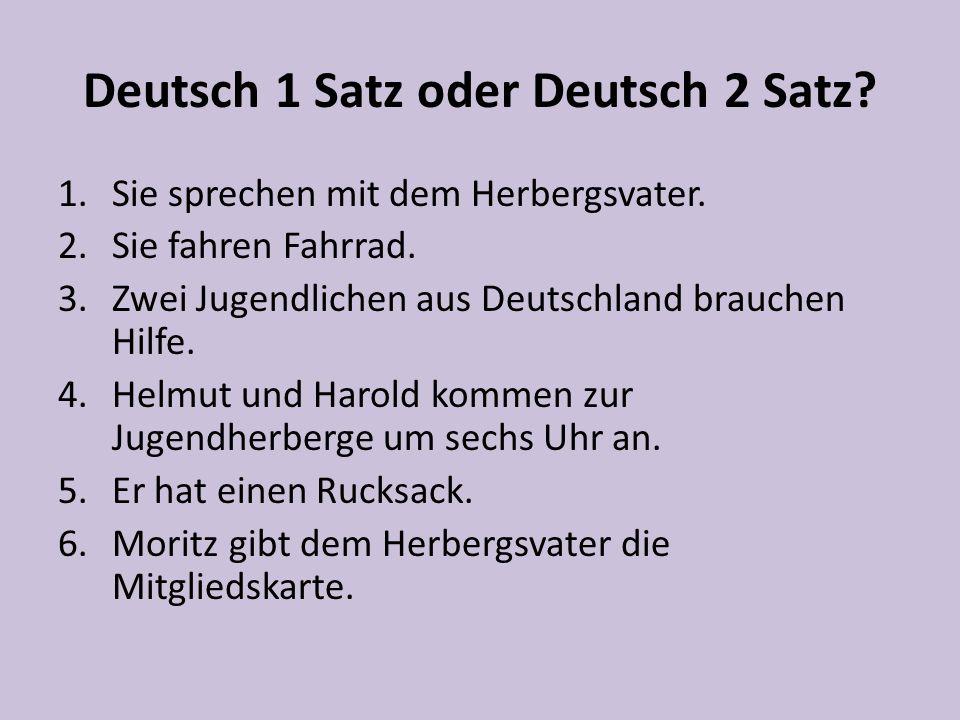 Deutsch 1 Satz oder Deutsch 2 Satz. 1.Sie sprechen mit dem Herbergsvater.