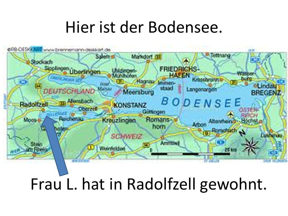 Hier ist der Bodensee. Frau L. hat in Radolfzell gewohnt.