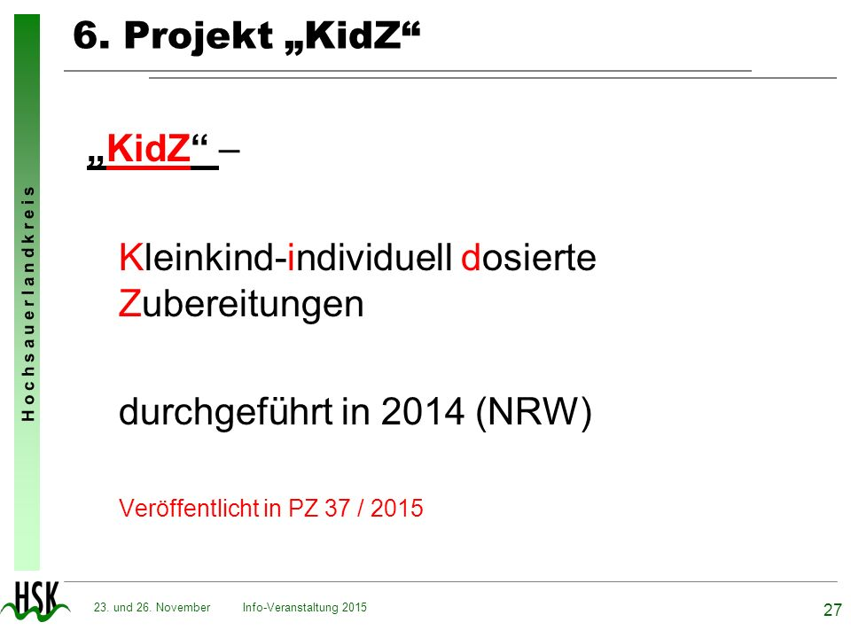 """H o c h s a u e r l a n d k r e i s 6. Projekt """"KidZ"""" """"KidZ"""" – Kleinkind-individuell dosierte Zubereitungen durchgeführt in 2014 (NRW) Veröffentlicht"""