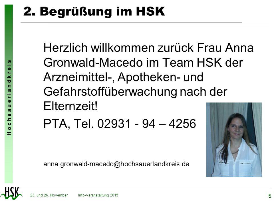 H o c h s a u e r l a n d k r e i s Info-Veranstaltung 2015 5 23. und 26. November 2. Begrüßung im HSK Herzlich willkommen zurück Frau Anna Gronwald-M