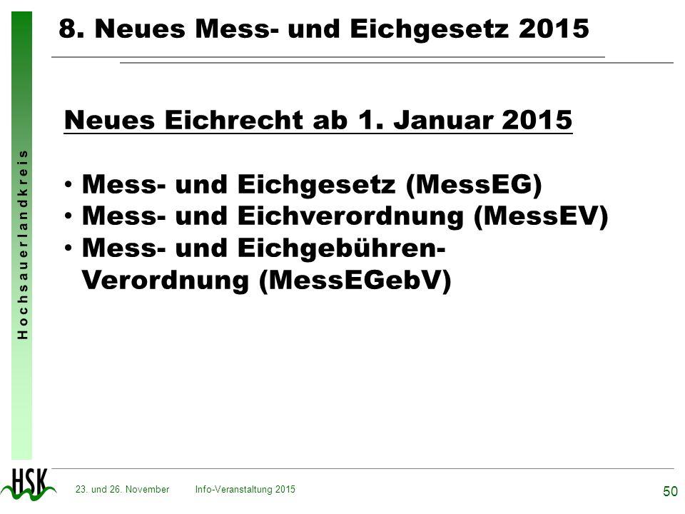 H o c h s a u e r l a n d k r e i s 8. Neues Mess- und Eichgesetz 2015 Info-Veranstaltung 2015 50 23. und 26. November Neues Eichrecht ab 1. Januar 20