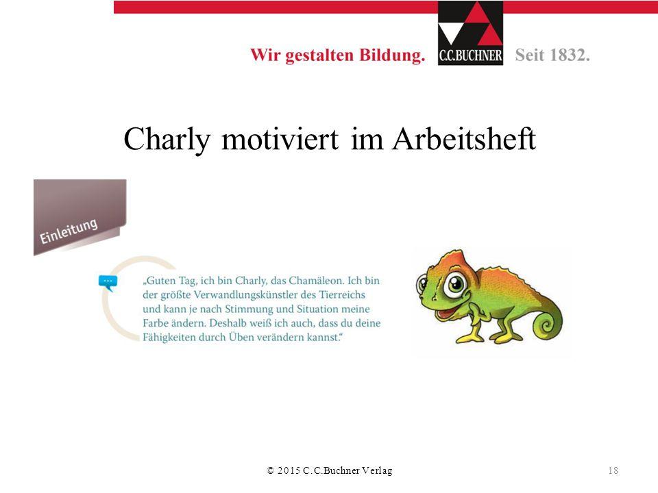 Charly motiviert im Arbeitsheft S. 4 © 2015 C.C.Buchner Verlag 18