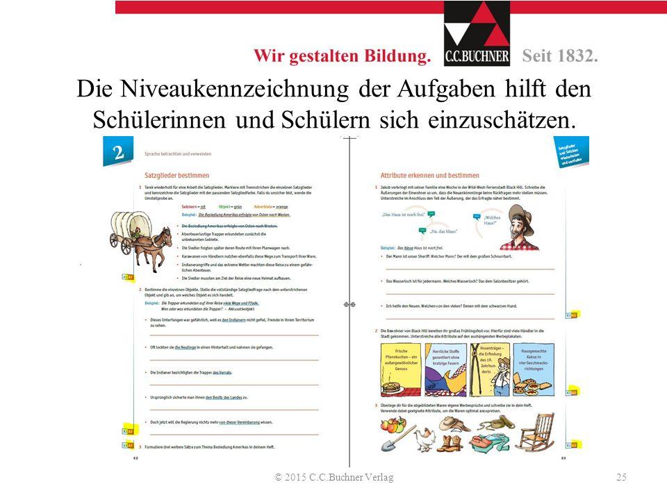 Die Niveaukennzeichnung der Aufgaben hilft den Schülerinnen und Schülern sich einzuschätzen. © 2015 C.C.Buchner Verlag25