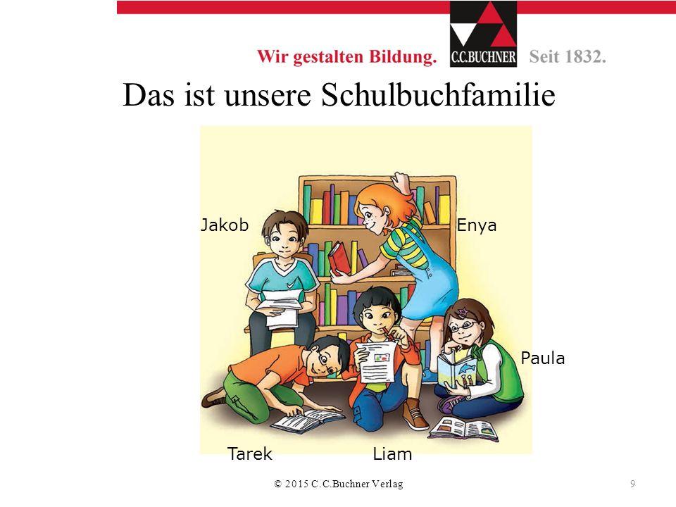 Das ist unsere Schulbuchfamilie Jakob TarekLiam Paula Enya © 2015 C.C.Buchner Verlag 9