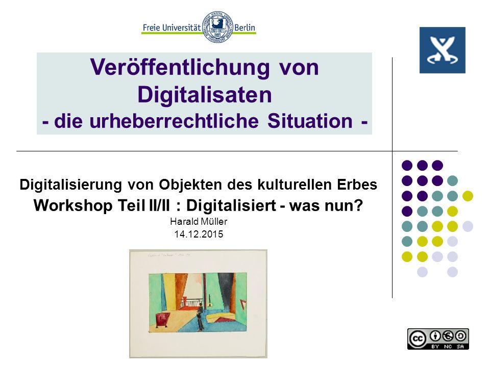 Veröffentlichung von Digitalisaten - die urheberrechtliche Situation - Digitalisierung von Objekten des kulturellen Erbes Workshop Teil II/II : Digita