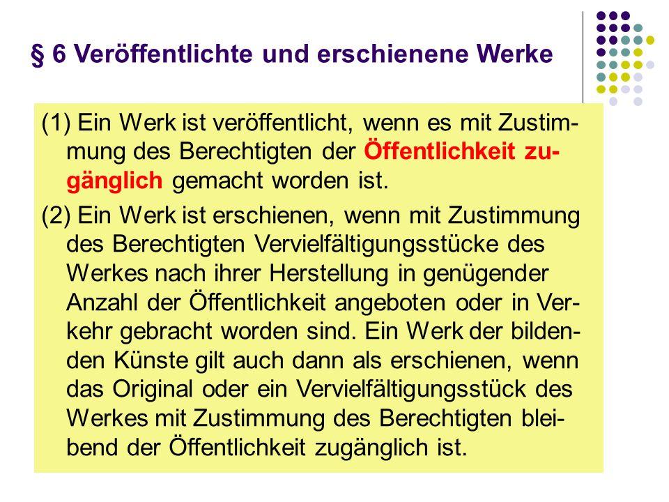 § 6 Veröffentlichte und erschienene Werke (1) Ein Werk ist veröffentlicht, wenn es mit Zustim- mung des Berechtigten der Öffentlichkeit zu- gänglich g