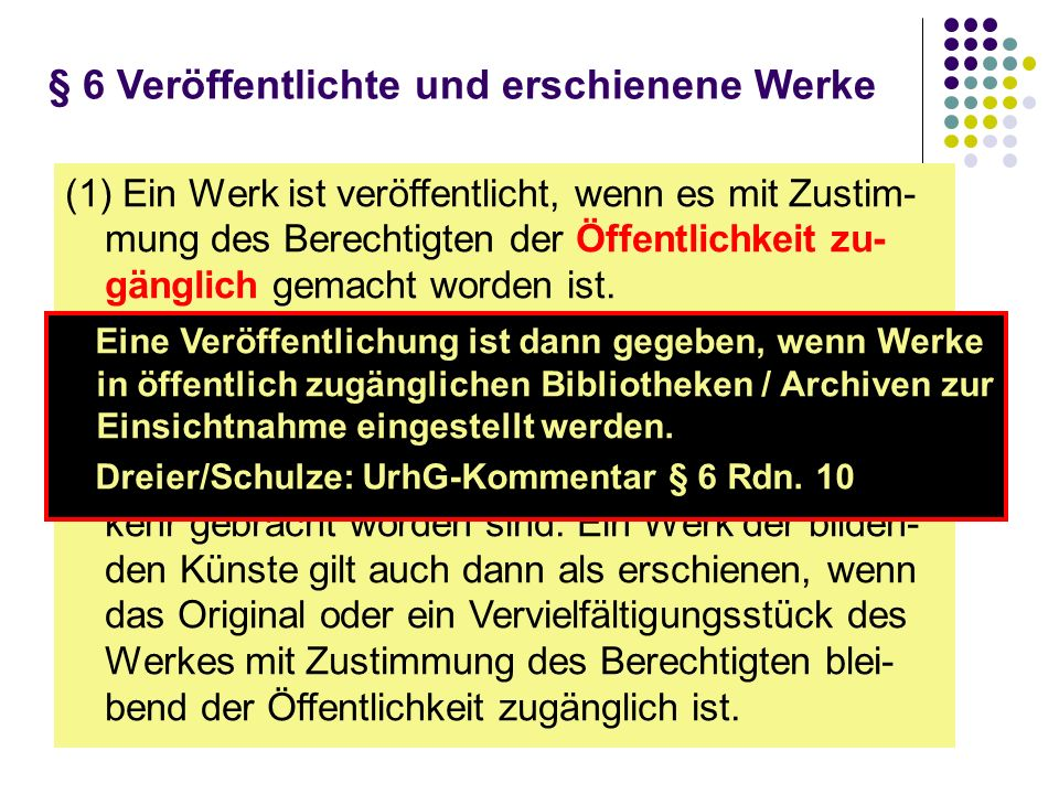 § 6 Veröffentlichte und erschienene Werke (1) Ein Werk ist veröffentlicht, wenn es mit Zustim- mung des Berechtigten der Öffentlichkeit zu- gänglich gemacht worden ist.