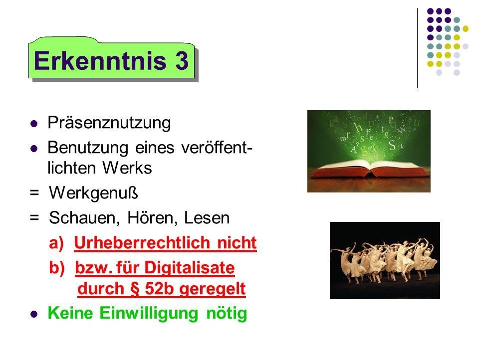 Präsenznutzung Benutzung eines veröffent- lichten Werks = Werkgenuß = Schauen, Hören, Lesen a) Urheberrechtlich nicht b) bzw. für Digitalisate durch §