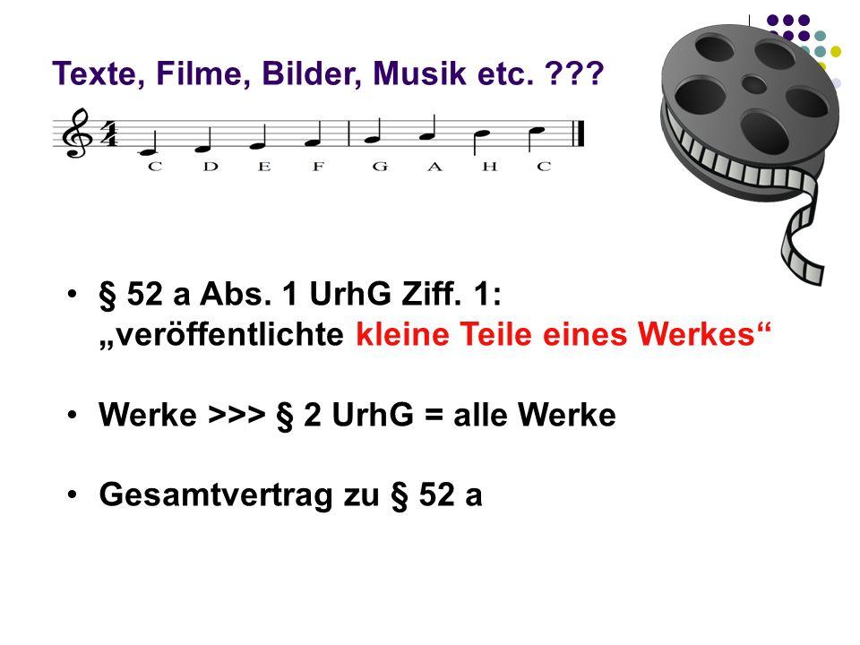 """Texte, Filme, Bilder, Musik etc. ??? § 52 a Abs. 1 UrhG Ziff. 1: """"veröffentlichte kleine Teile eines Werkes"""" Werke >>> § 2 UrhG = alle Werke Gesamtver"""