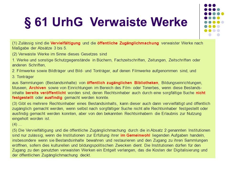 § 61 UrhG Verwaiste Werke ( 1) Zulässig sind die Vervielfältigung und die öffentliche Zugänglichmachung verwaister Werke nach Maßgabe der Absätze 3 bis 5.