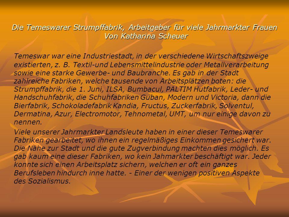 Die Temeswarer Strumpffabrik, Arbeitgeber für viele Jahrmarkter Frauen Von Katharina Scheuer Temeswar war eine Industriestadt, in der verschiedene Wir