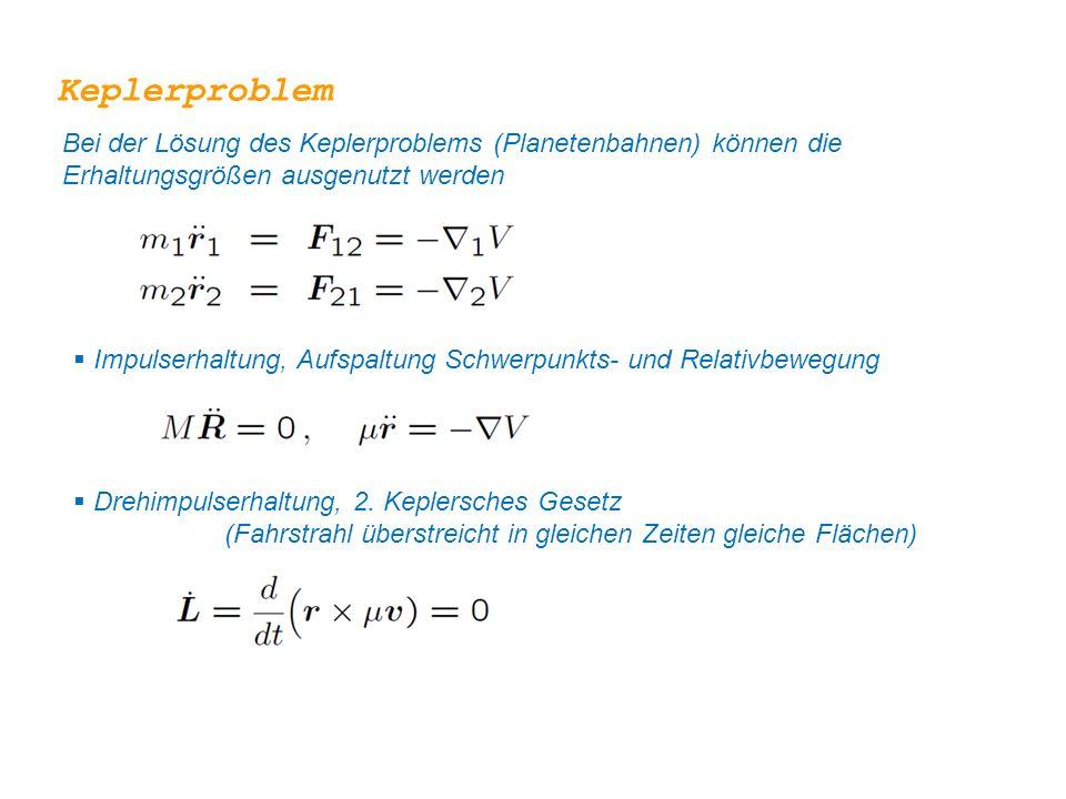 Keplerproblem Bei der Lösung des Keplerproblems (Planetenbahnen) können die Erhaltungsgrößen ausgenutzt werden  Impulserhaltung, Aufspaltung Schwerpunkts- und Relativbewegung  Drehimpulserhaltung, 2.