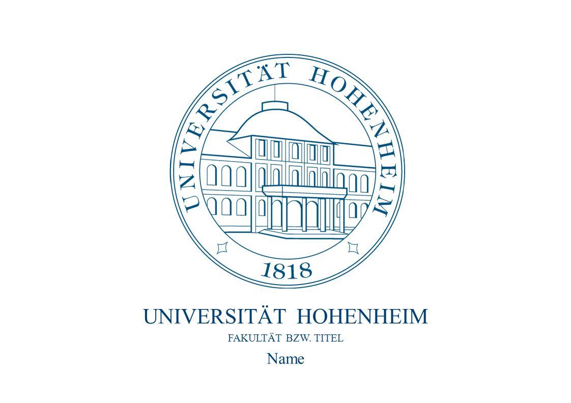 FAKULTÄT BZW. TITEL Name UNIVERSITÄT HOHENHEIM