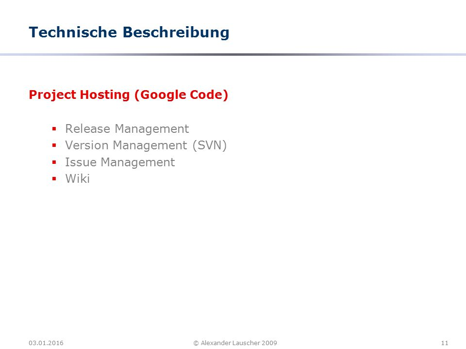 03.01.201611© Alexander Lauscher 2009 Technische Beschreibung Project Hosting (Google Code)  Release Management  Version Management (SVN)  Issue Management  Wiki