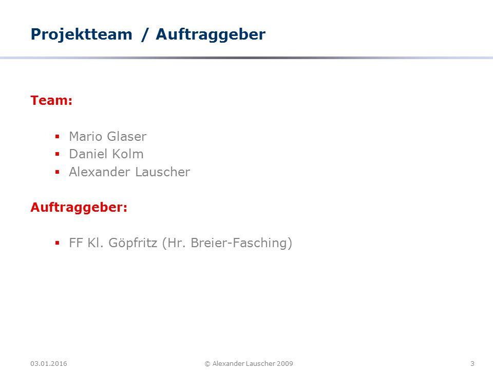03.01.20163© Alexander Lauscher 2009 Projektteam / Auftraggeber Team:  Mario Glaser  Daniel Kolm  Alexander Lauscher Auftraggeber:  FF Kl.