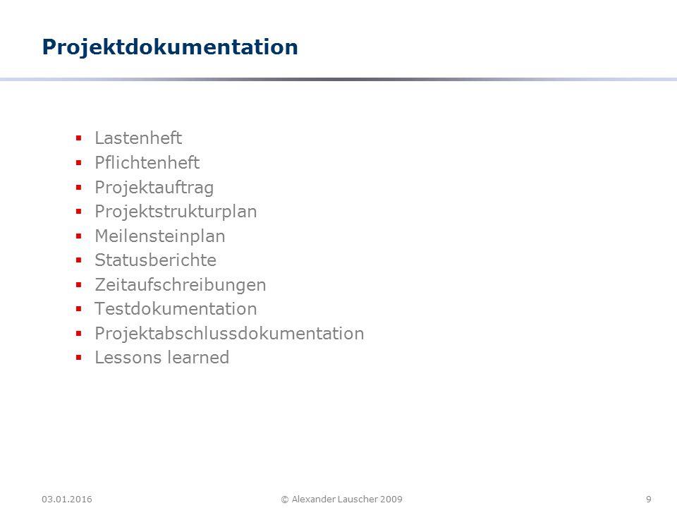 03.01.201610© Alexander Lauscher 2009 Produkt Dokumentation  Betriebshandbuch  Anwenderhandbuch  Technische Dokumentation