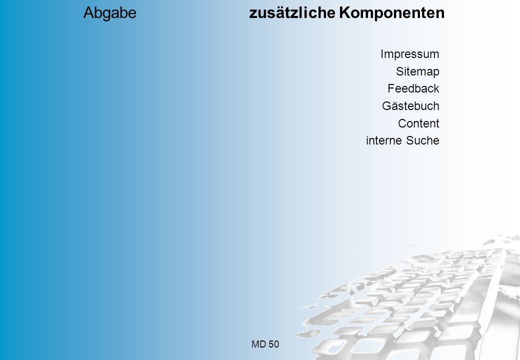 MD 50 Impressum Sitemap Feedback Gästebuch Content interne Suche Abgabe zusätzliche Komponenten