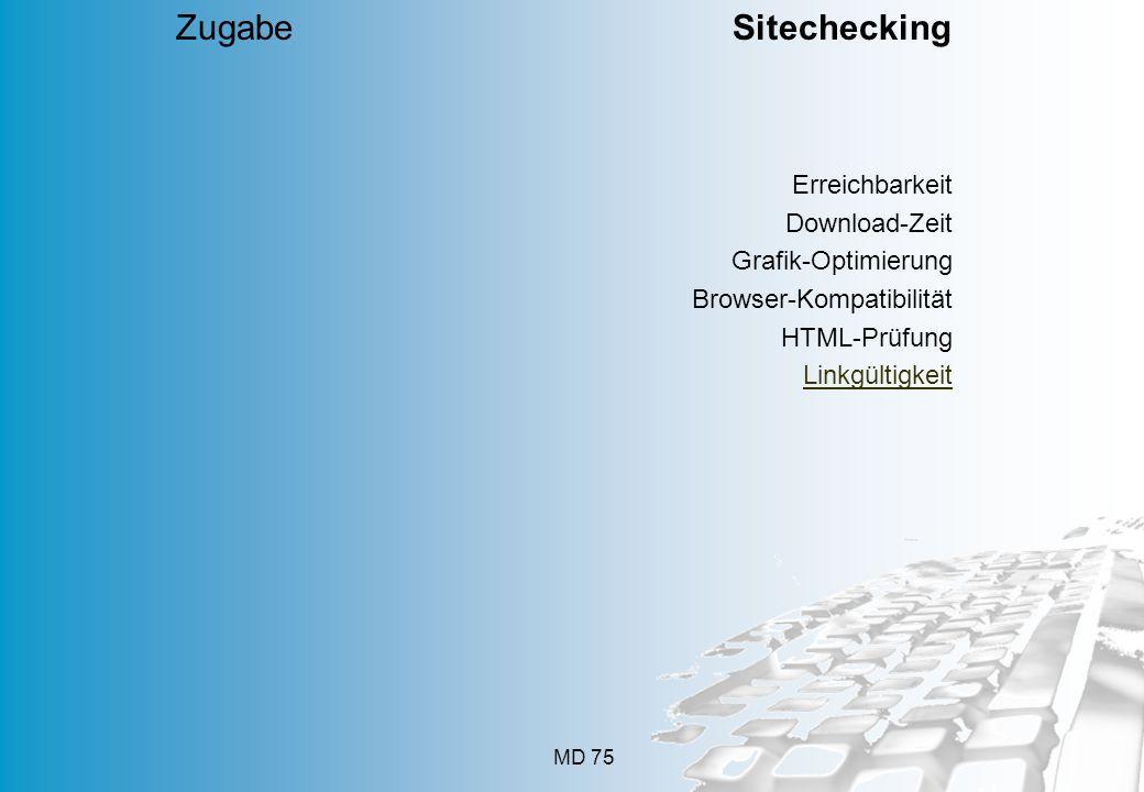 MD 75 Erreichbarkeit Download-Zeit Grafik-Optimierung Browser-Kompatibilität HTML-Prüfung Linkgültigkeit Zugabe Sitechecking