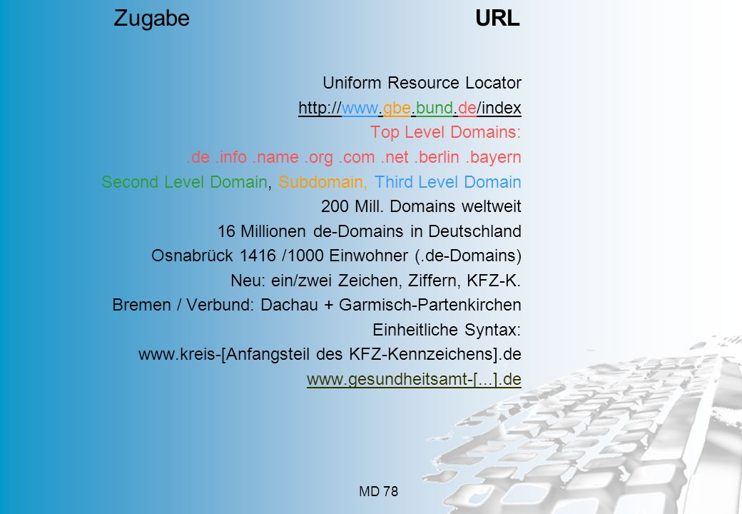 MD 78 Uniform Resource Locator http://www.gbe.bund.de/index Top Level Domains:.de.info.name.org.com.net.berlin.bayern Second Level Domain, Subdomain,