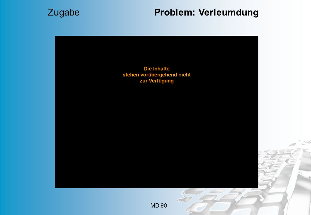 MD 90 Zugabe Problem: Verleumdung