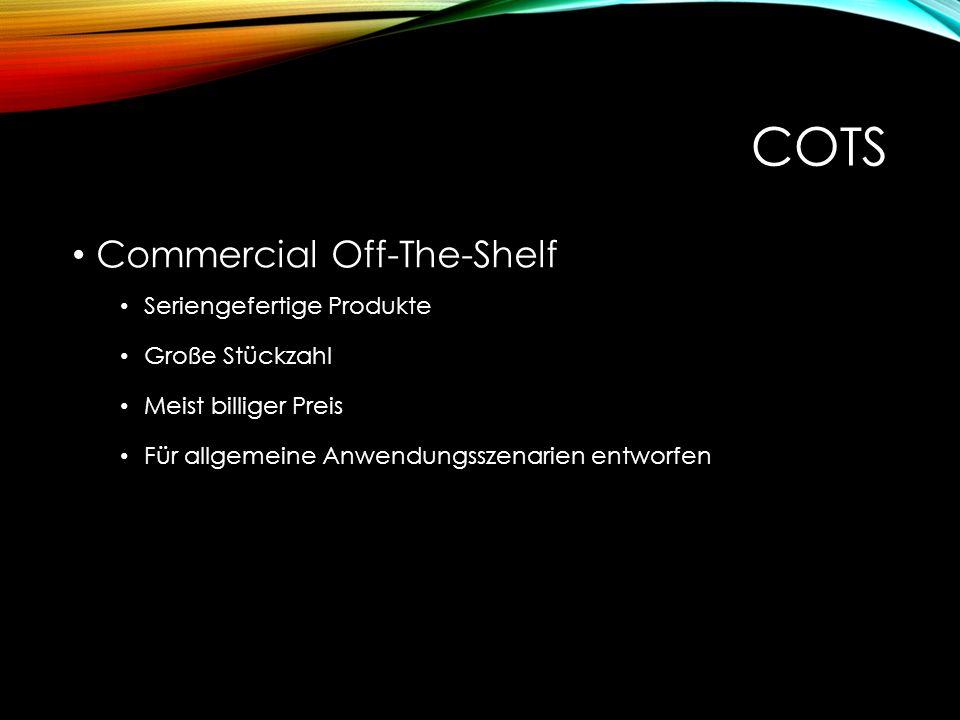 COTS Commercial Off-The-Shelf Seriengefertige Produkte Große Stückzahl Meist billiger Preis Für allgemeine Anwendungsszenarien entworfen