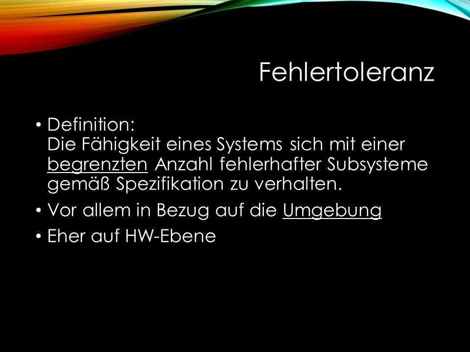 Fehlertoleranz Definition: Die Fähigkeit eines Systems sich mit einer begrenzten Anzahl fehlerhafter Subsysteme gemäß Spezifikation zu verhalten.