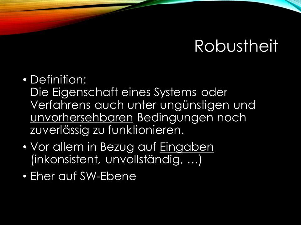 Robustheit Definition: Die Eigenschaft eines Systems oder Verfahrens auch unter ungünstigen und unvorhersehbaren Bedingungen noch zuverlässig zu funktionieren.