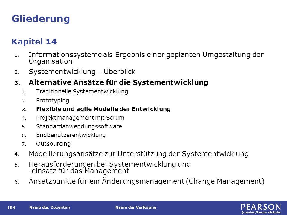 © Laudon /Laudon /Schoder Name des DozentenName der Vorlesung Gliederung 104 1. Informationssysteme als Ergebnis einer geplanten Umgestaltung der Orga