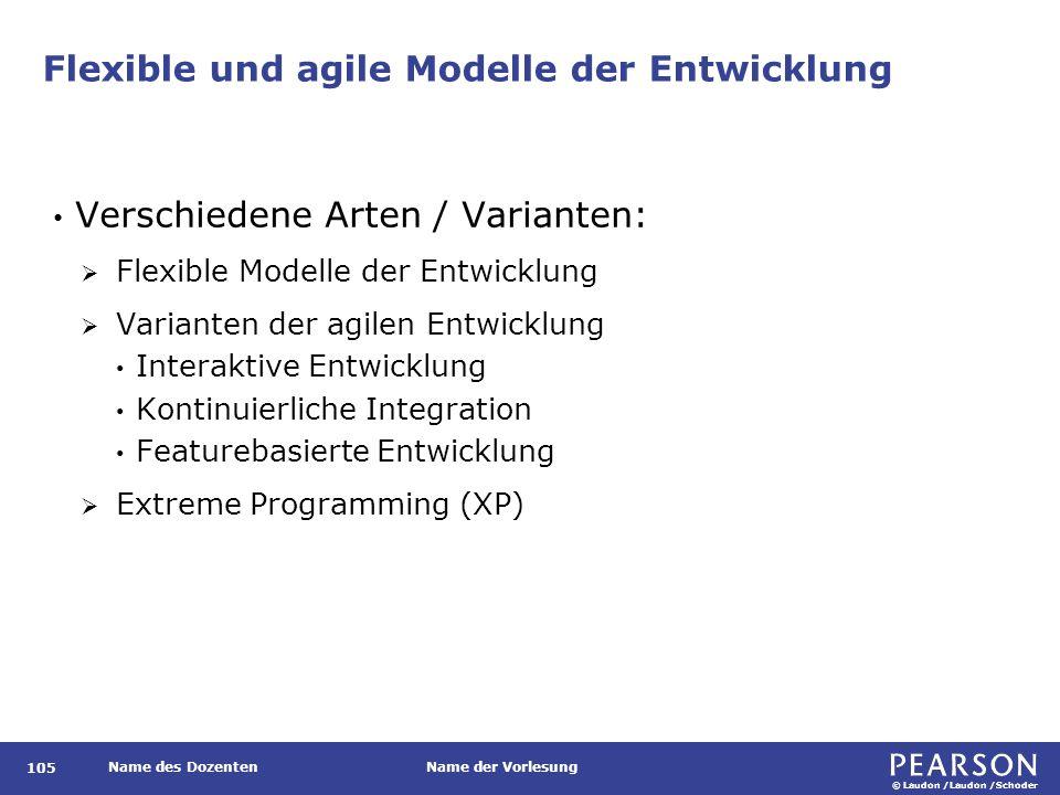 © Laudon /Laudon /Schoder Name des DozentenName der Vorlesung Flexible und agile Modelle der Entwicklung 105 Verschiedene Arten / Varianten:  Flexibl