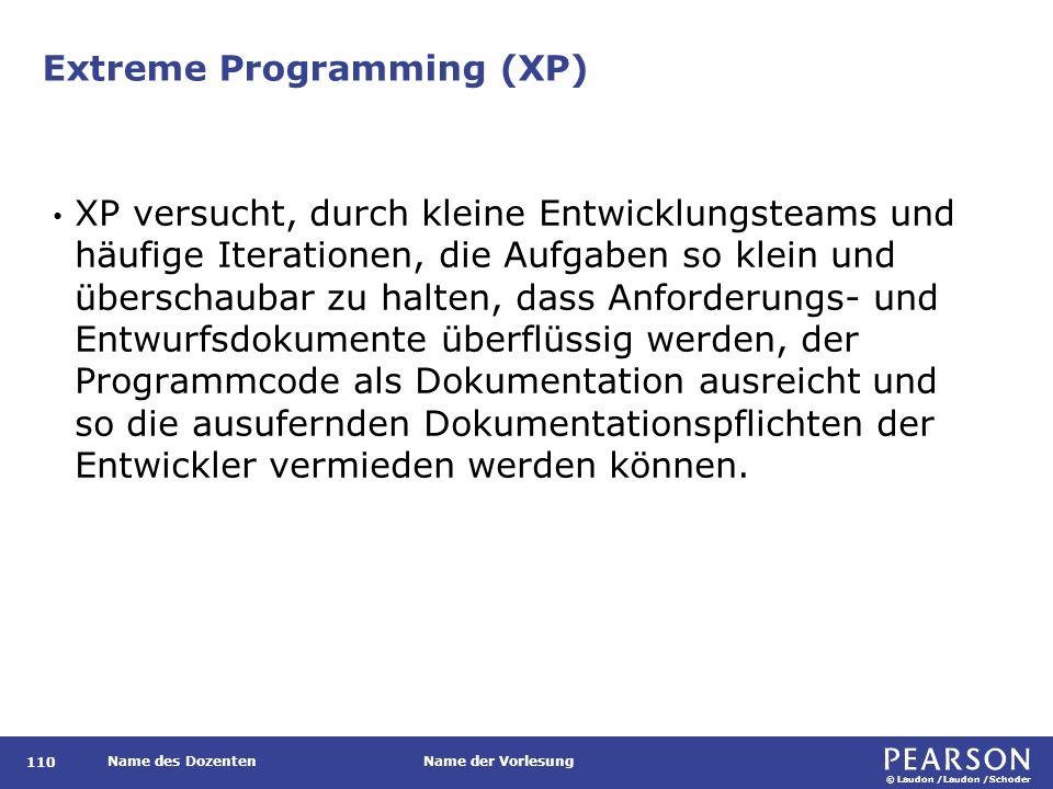 © Laudon /Laudon /Schoder Name des DozentenName der Vorlesung Extreme Programming (XP) 110 XP versucht, durch kleine Entwicklungsteams und häufige Iterationen, die Aufgaben so klein und überschaubar zu halten, dass Anforderungs- und Entwurfsdokumente überflüssig werden, der Programmcode als Dokumentation ausreicht und so die ausufernden Dokumentationspflichten der Entwickler vermieden werden können.