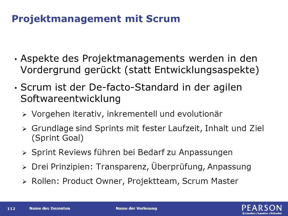 © Laudon /Laudon /Schoder Name des DozentenName der Vorlesung Projektmanagement mit Scrum 112 Aspekte des Projektmanagements werden in den Vordergrund