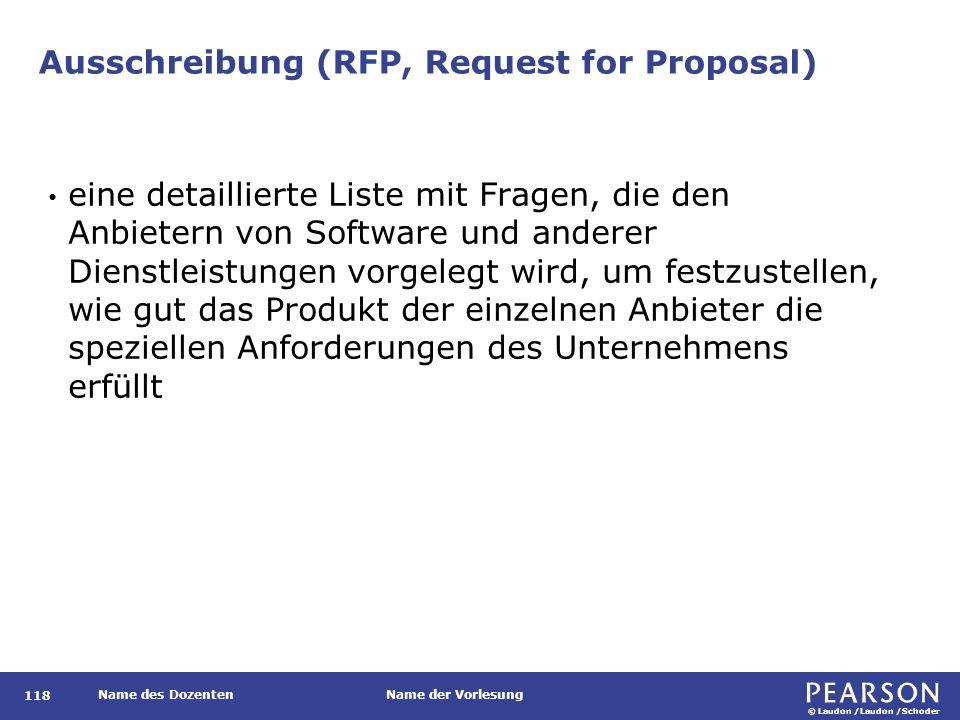 © Laudon /Laudon /Schoder Name des DozentenName der Vorlesung Ausschreibung (RFP, Request for Proposal) 118 eine detaillierte Liste mit Fragen, die de